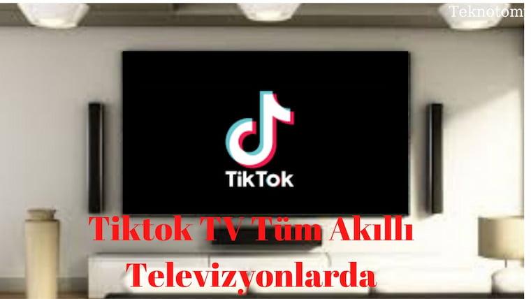 Tiktok TV Tüm Akıllı Televizyonlarda