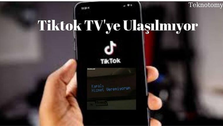 Tiktok TV'ye Ulaşılmıyor