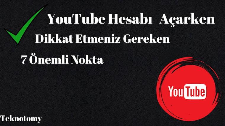 YouTube Kanalı Açarken Dikkat Etmeniz Gereken 7 Önemli Nokta