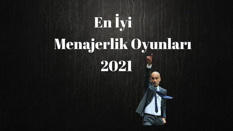 En İyi Menajerlik Oyunları 2021